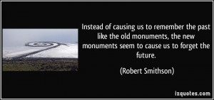 Instead of causing us to remember the past like the old monuments, the ...