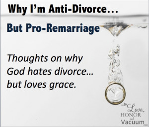 Why I'm Anti-Divorce and Pro-Remarriage: A Call for Grace