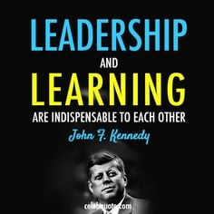 John F. Kennedy Quote (About learning learder leadership) More