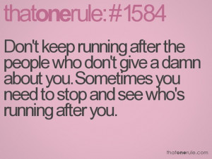 ... keep running after the people who don't give a damn about you