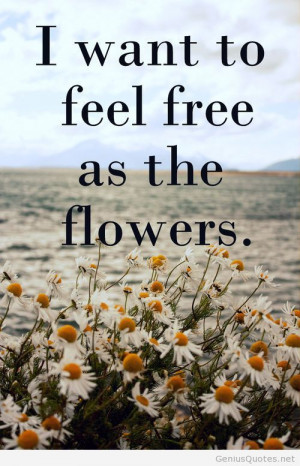 Feeling free quote with flowers