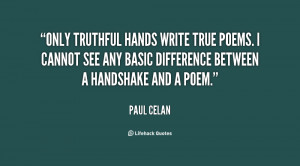 Only truthful hands write true poems. I cannot see any basic ...