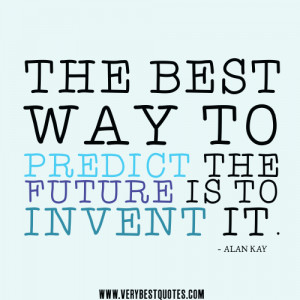 The best way to predict the future is to invent it quotes
