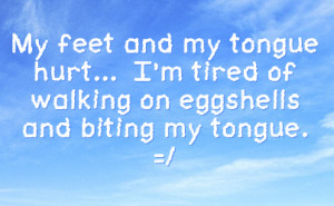 Walking On Egg Shells Quotes Facebook. QuotesGram