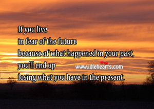 Fear Of Future, You'll End Up Losing The Present, End, Fear, Future ...