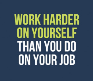 Goals At Work Quotes Work hard on yourself to reach
