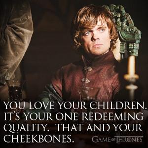 Tyrion to Cersei.