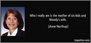 Who I really am is the mother of six kids and Woody's wife. - Anne ...