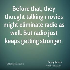 Casey Kasem - Before that, they thought talking movies might eliminate ...