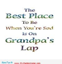 The Best Place To Be When You're Sad Is On Grandpa's Lap.