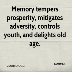 Memory tempers prosperity, mitigates adversity, controls youth, and ...