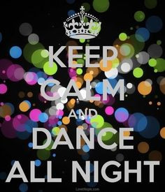 Keep calm and dance all night life quotes quotes quote colorful keep ...