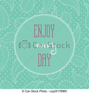 Vector - Motivational quotes background. Enjoy every day. - stock ...