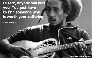 ... who is worth your suffering - Bob Marley Quotes - StatusMind.com
