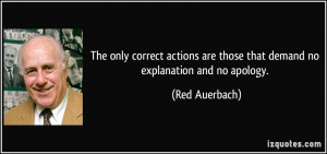 ... are those that demand no explanation and no apology. - Red Auerbach