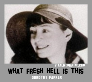 What fresh hell is this?... Dorothy Parker