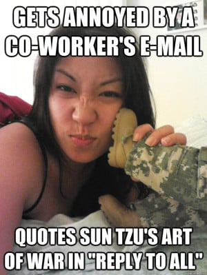 Gets annoyed by a co-worker's e-mail Quotes Sun Tzu's Art of War in