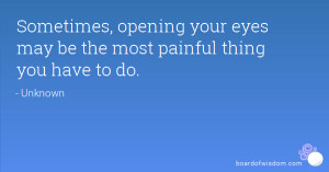 Sometimes, opening your eyes may be the most painful thing you have to ...