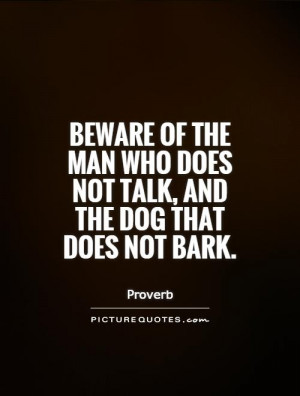 ... man who does not talk, and the dog that does not bark Picture Quote #1