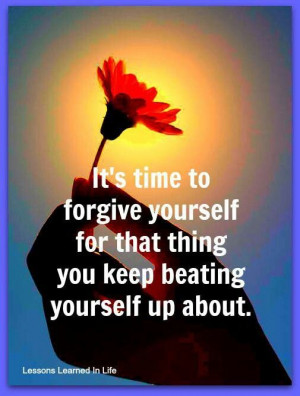 It's way past time to forgive myself. But forgiving myself, it seems ...