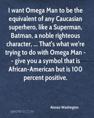 want Omega Man to be the equivalent of any Caucasian superhero, like ...