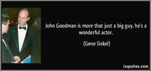 John Goodman is more that just a big guy, he's a wonderful actor ...