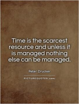 Time is the scarcest resource and unless it is managed nothing else ...
