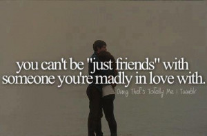 you cant be just friends with someone you're madly in love with tumblr