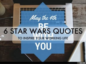 Star Wars Quotes To Inspire Your Working Life