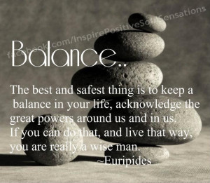 Balance - The Best and Safest Thing Is To Keep A Balance In Your Life ...