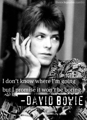 david bowie # bowie # quote # rock quotes # boring # the unknown ...