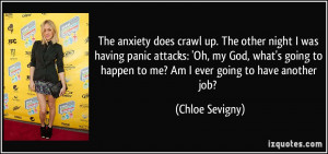The anxiety does crawl up. The other night I was having panic attacks ...
