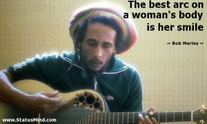 ... on a woman's body is her smile - Bob Marley Quotes - StatusMind.com
