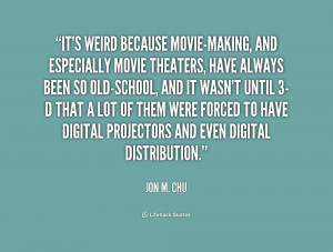 quote-Jon-M.-Chu-its-weird-because-movie-making-and-especially-movie ...