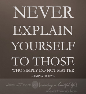 Never Explain Yourself…