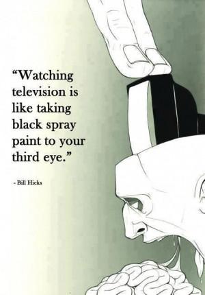 ... broadcast medium)(third eye)(bill hicks)(quote)(kill your television