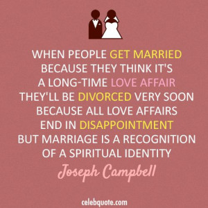 Joseph Campbell Quote (About marriage love divorced affair)