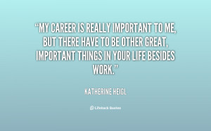 quote-Katherine-Heigl-my-career-is-really-important-to-me-90597.png