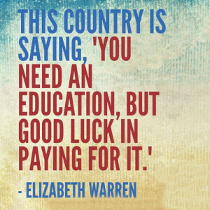 ... is saying, 'You need an education, but good luck in paying for it