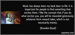 Music has always been my back door to life. It is important for people ...