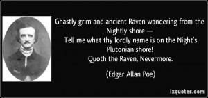 Night's Plutonian shore! Quoth the Raven, Nevermore. - Edgar Allan Poe