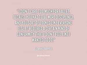 quote-Suzanne-Farrell-i-didnt-care-too-much-for-ballet-14033.png