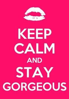 Keep Calm And Stay Gorgeous