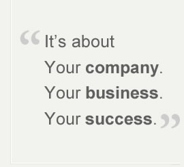 """It's about your Company. Your business. Your success."""""""