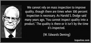 We cannot rely on mass inspection to improve quality, though there are ...