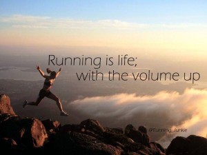 Running is life with the volume up.