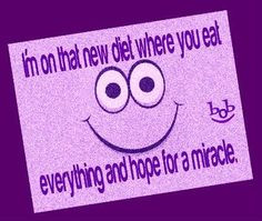 ... eat everything and hope for a miracle. #diets #hope #funny #giggles