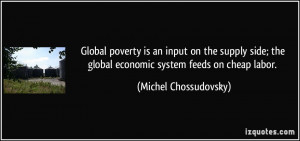 Global poverty is an input on the supply side; the global economic ...