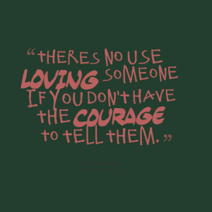 Quotes Picture: theres no use loving someone if you don't have the ...