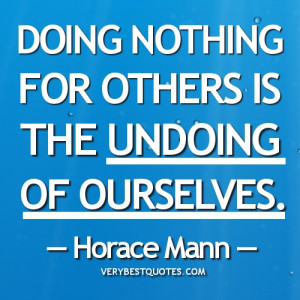 Helping Others Quotes - Doing nothing for others is the undoing of ...